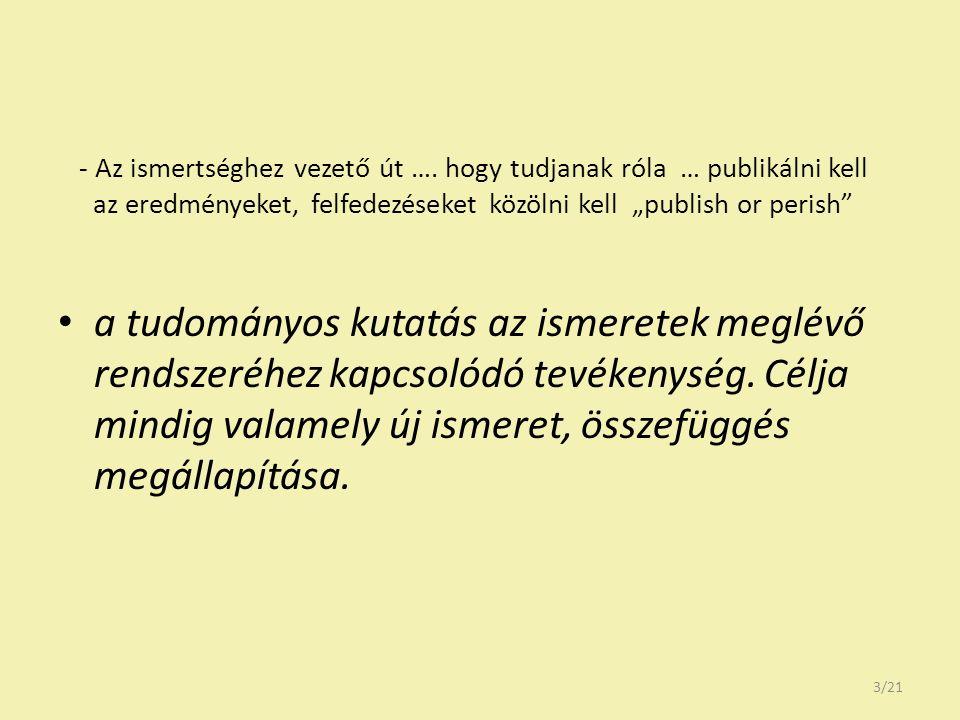"""A tudományos közlések kiemelt pontjai kutatás - látható kollégium, kongresszusok, web2, preprintek → tudományos kézirat elkészítése -Releváns folyóirat - folyóirat szerkesztőség → bírálat (láthatatlan kollégium), értékelés → módosítás (""""prepublication history ) a közlemény elfogadása (dátum) -Megjelenés – hozzáférés – idézés - újabb eredmény születése."""
