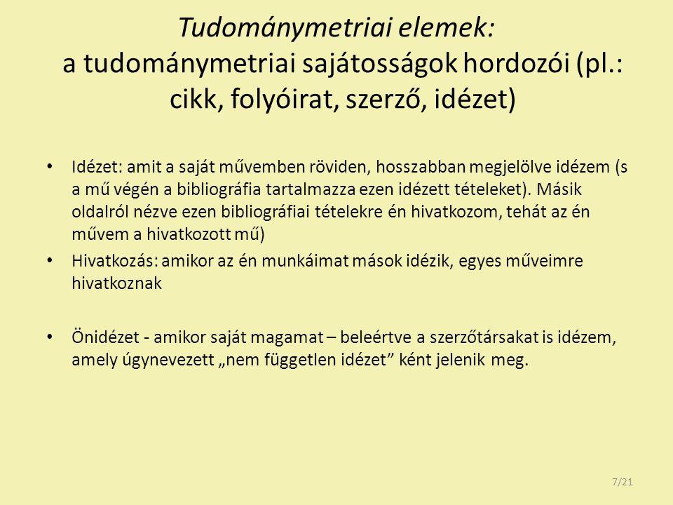 Tudománymetriai elemek: a tudománymetriai sajátosságok hordozói (pl.: cikk, folyóirat, szerző, idézet) Idézet: amit a saját művemben röviden, hosszabb