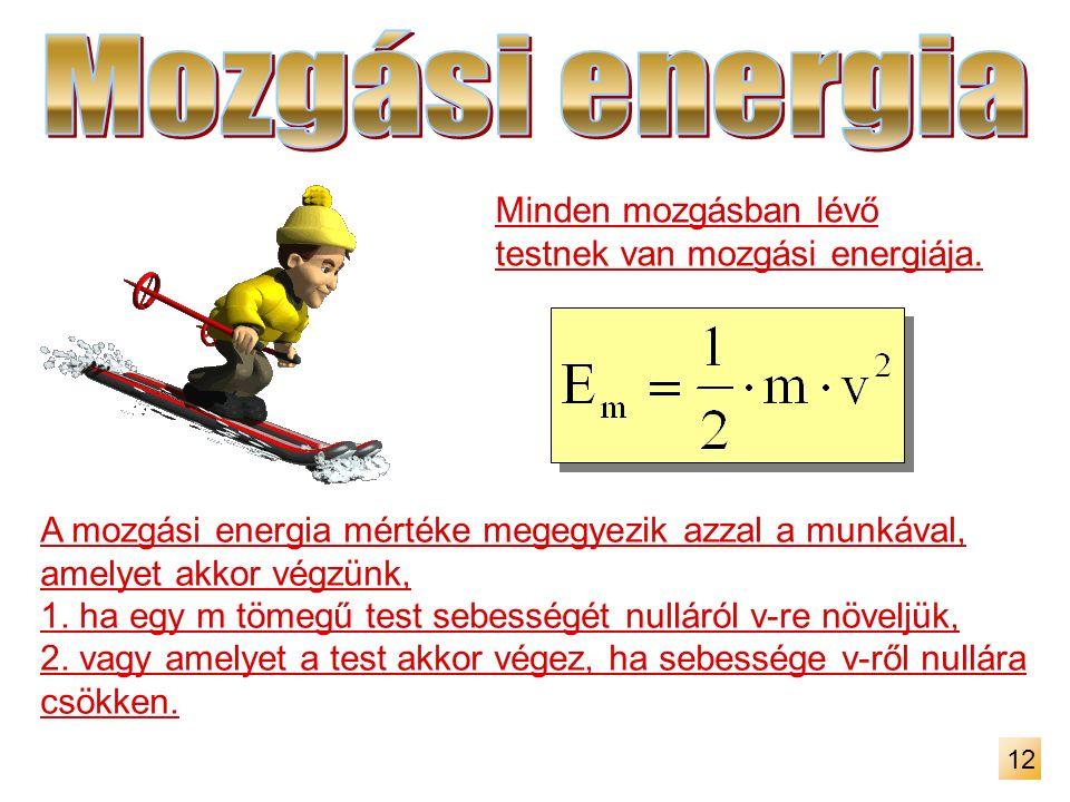 Minden mozgásban lévő testnek van mozgási energiája. A mozgási energia mértéke megegyezik azzal a munkával, amelyet akkor végzünk, 1. ha egy m tömegű