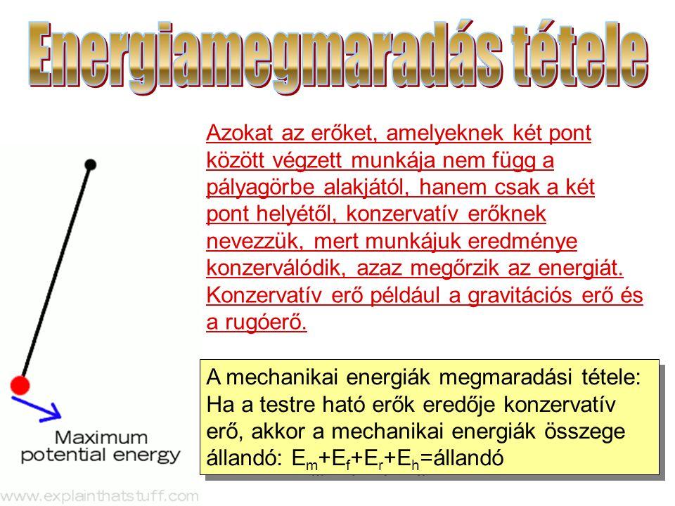 A mechanikai energiák megmaradási tétele: Ha a testre ható erők eredője konzervatív erő, akkor a mechanikai energiák összege állandó: E m +E f +E r +E
