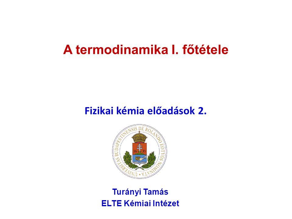 A termodinamika I. főtétele Fizikai kémia előadások 2. Turányi Tamás ELTE Kémiai Intézet