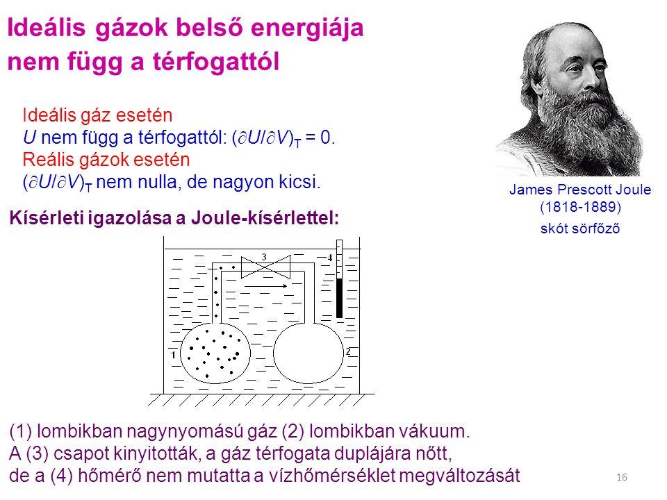Ideális gázok belső energiája nem függ a térfogattól Kísérleti igazolása a Joule-kísérlettel: (1) lombikban nagynyomású gáz (2) lombikban vákuum.