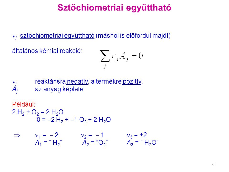 Sztöchiometriai együttható j sztöchiometriai együttható (máshol is előfordul majd!) általános kémiai reakció: j reaktánsra negatív, a termékre pozitív.