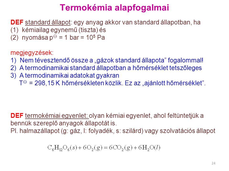 """Termokémia alapfogalmai DEF standard állapot: egy anyag akkor van standard állapotban, ha (1) kémiailag egynemű (tiszta) és (2) nyomása p  = 1 bar = 10 5 Pa megjegyzések: 1) Nem tévesztendő össze a """"gázok standard állapota fogalommal."""