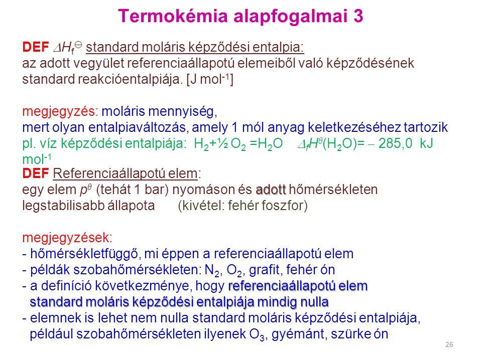 Termokémia alapfogalmai 3 DEF  H f  standard moláris képződési entalpia: az adott vegyület referenciaállapotú elemeiből való képződésének standard r