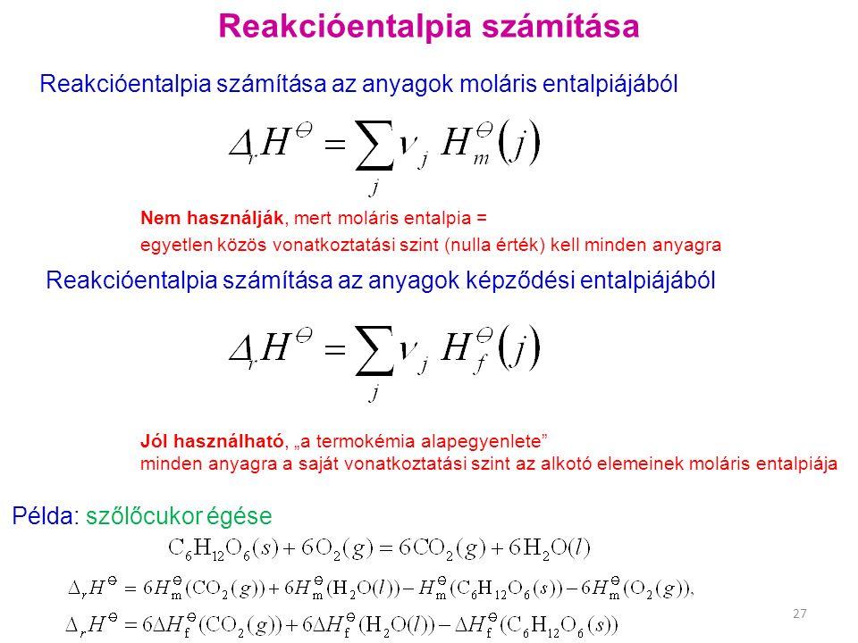 """Reakcióentalpia számítása Példa: szőlőcukor égése Reakcióentalpia számítása az anyagok moláris entalpiájából Nem használják, mert moláris entalpia = egyetlen közös vonatkoztatási szint (nulla érték) kell minden anyagra Reakcióentalpia számítása az anyagok képződési entalpiájából Jól használható, """"a termokémia alapegyenlete minden anyagra a saját vonatkoztatási szint az alkotó elemeinek moláris entalpiája 27"""