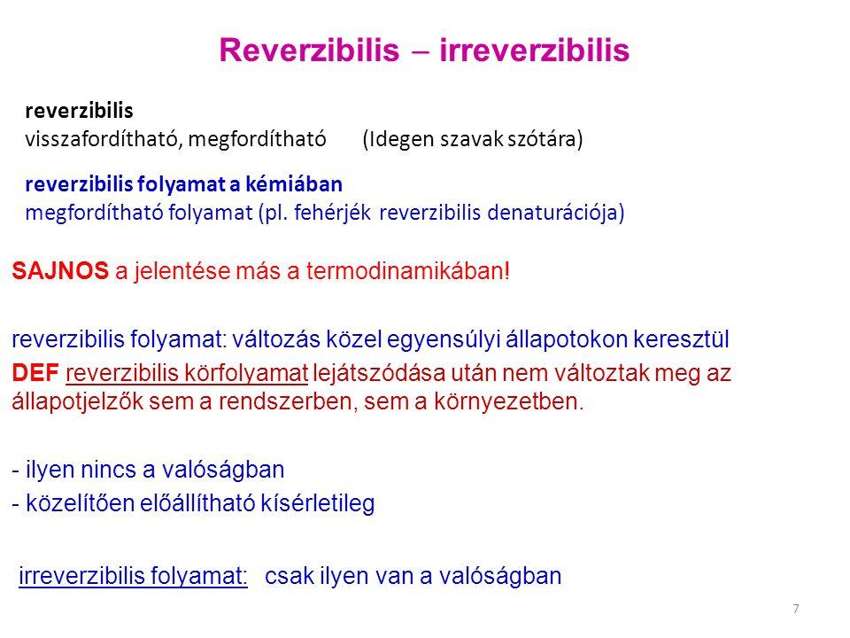 Reverzibilis  irreverzibilis irreverzibilis folyamat: csak ilyen van a valóságban SAJNOS a jelentése más a termodinamikában! reverzibilis folyamat: v