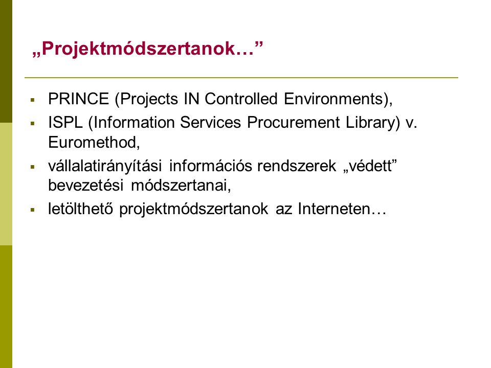 """Projektmódszertanok…  PRINCE (Projects IN Controlled Environments),  ISPL (Information Services Procurement Library) v."