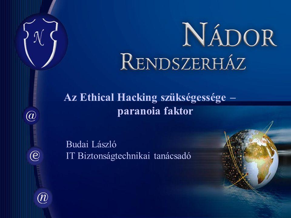 Az Ethical Hacking szükségessége – paranoia faktor Budai László IT Biztonságtechnikai tanácsadó