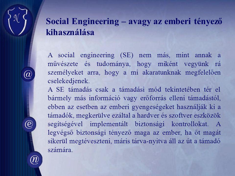 Social Engineering – avagy az emberi tényező kihasználása A social engineering (SE) nem más, mint annak a művészete és tudománya, hogy miként vegyünk rá személyeket arra, hogy a mi akaratunknak megfelelően cselekedjenek.