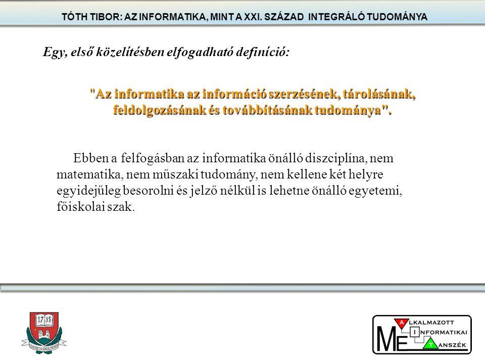 Az informatika az információ szerzésének, tárolásának, feldolgozásának és továbbításának tudománya .