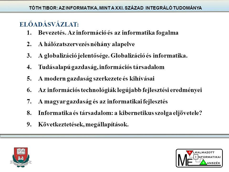 Az információ az Univerzum harmadik egyetemes alapmennyisége TÓTH TIBOR: AZ INFORMATIKA, MINT A XXI.