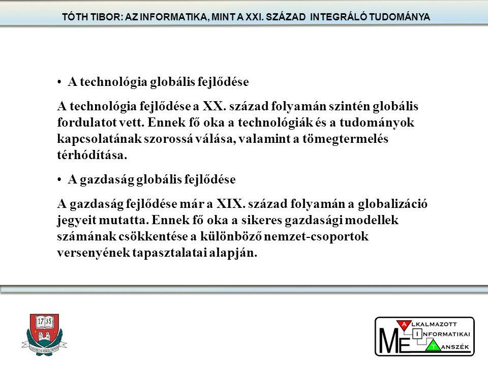 TÓTH TIBOR: AZ INFORMATIKA, MINT A XXI. SZÁZAD INTEGRÁLÓ TUDOMÁNYA A technológia globális fejlődése A technológia fejlődése a XX. század folyamán szin
