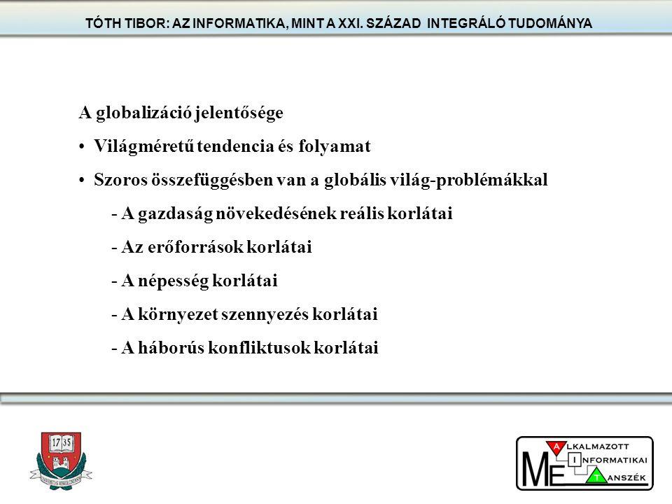 TÓTH TIBOR: AZ INFORMATIKA, MINT A XXI. SZÁZAD INTEGRÁLÓ TUDOMÁNYA A globalizáció jelentősége Világméretű tendencia és folyamat Szoros összefüggésben