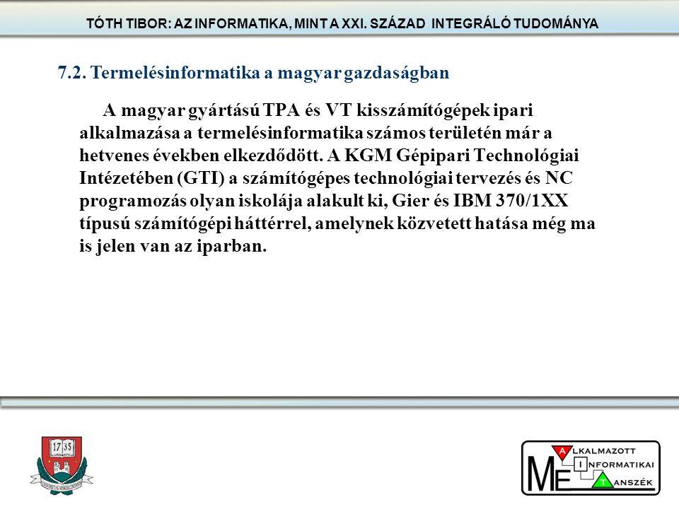 A magyar gyártású TPA és VT kisszámítógépek ipari alkalmazása a termelésinformatika számos területén már a hetvenes években elkezdődött. A KGM Gépipar