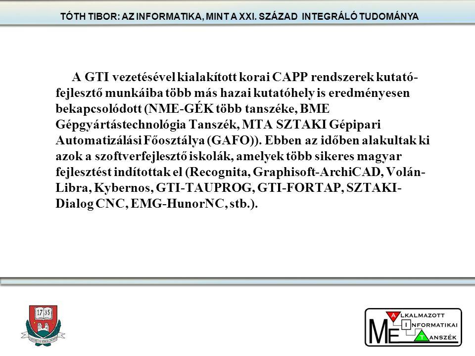 A GTI vezetésével kialakított korai CAPP rendszerek kutató- fejlesztő munkáiba több más hazai kutatóhely is eredményesen bekapcsolódott (NME-GÉK több