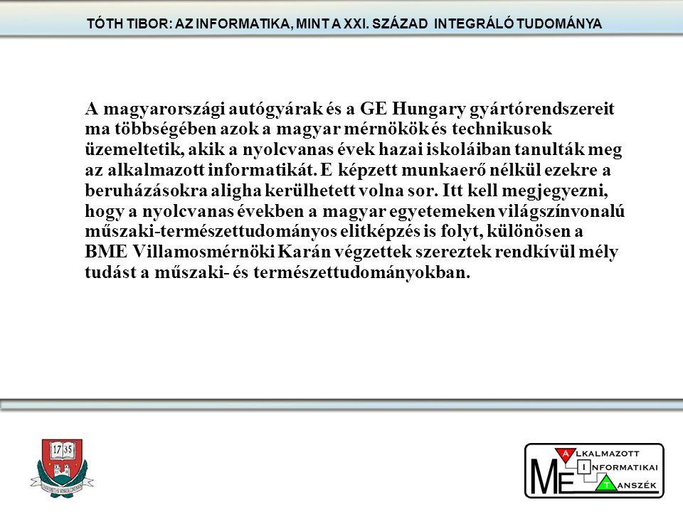 A magyarországi autógyárak és a GE Hungary gyártórendszereit ma többségében azok a magyar mérnökök és technikusok üzemeltetik, akik a nyolcvanas évek