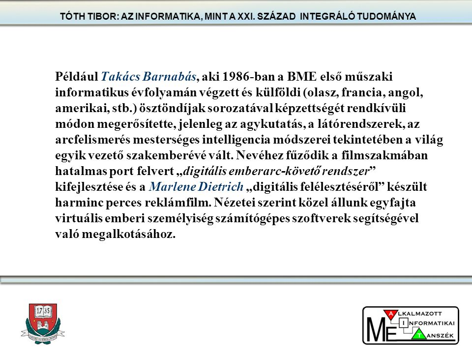Például Takács Barnabás, aki 1986-ban a BME első műszaki informatikus évfolyamán végzett és külföldi (olasz, francia, angol, amerikai, stb.) ösztöndíj