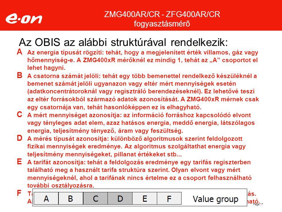 Az OBIS az alábbi struktúrával rendelkezik: A Az energia típusát rögzíti: tehát, hogy a megjelenített érték villamos, gáz vagy hőmennyiség-e. A ZMG400