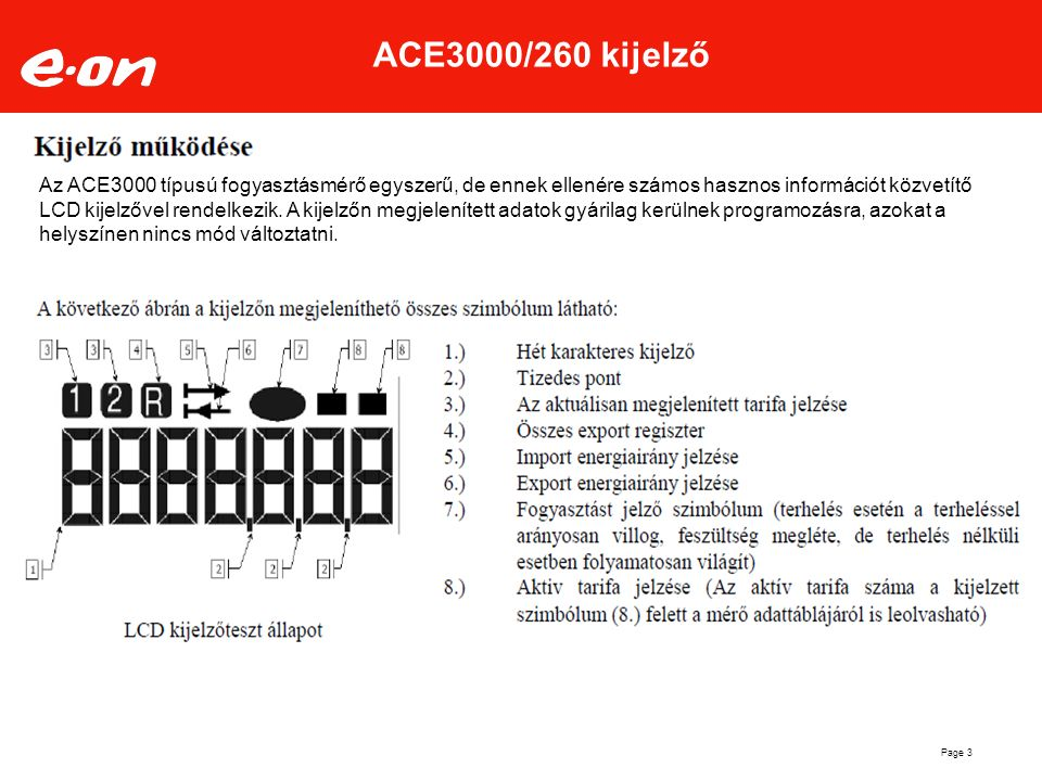Page 3 ACE3000/260 kijelző Az ACE3000 típusú fogyasztásmérő egyszerű, de ennek ellenére számos hasznos információt közvetítő LCD kijelzővel rendelkezi