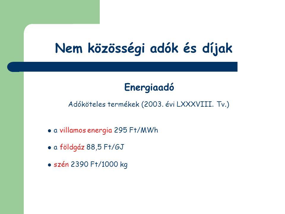 Nem közösségi adók és díjak Energiaadó Adófizetési kötelezettségek a felhasználó belföldön közvetlenül termelőtől vagy szervezett piacról energiát vásárol, kivéve a lakossági fogyasztó általi vásárlást a felhasználó közvetlenül az Európai Unió más tagállamából energiát vásárol, kivéve a lakossági fogyasztó általi vásárlást a felhasználó közvetlenül az Európai Unión kívüli országból energiát vásárol, kivéve a lakossági fogyasztó általi vásárlást a személy saját felhasználásra termel energiát az energiakereskedő saját célra használ fel energiát a felhasználó energiaadóval nem terhelt energiát vásárol a felhasználó a szén vásárlásakor valótlan nyilatkozatot tesz