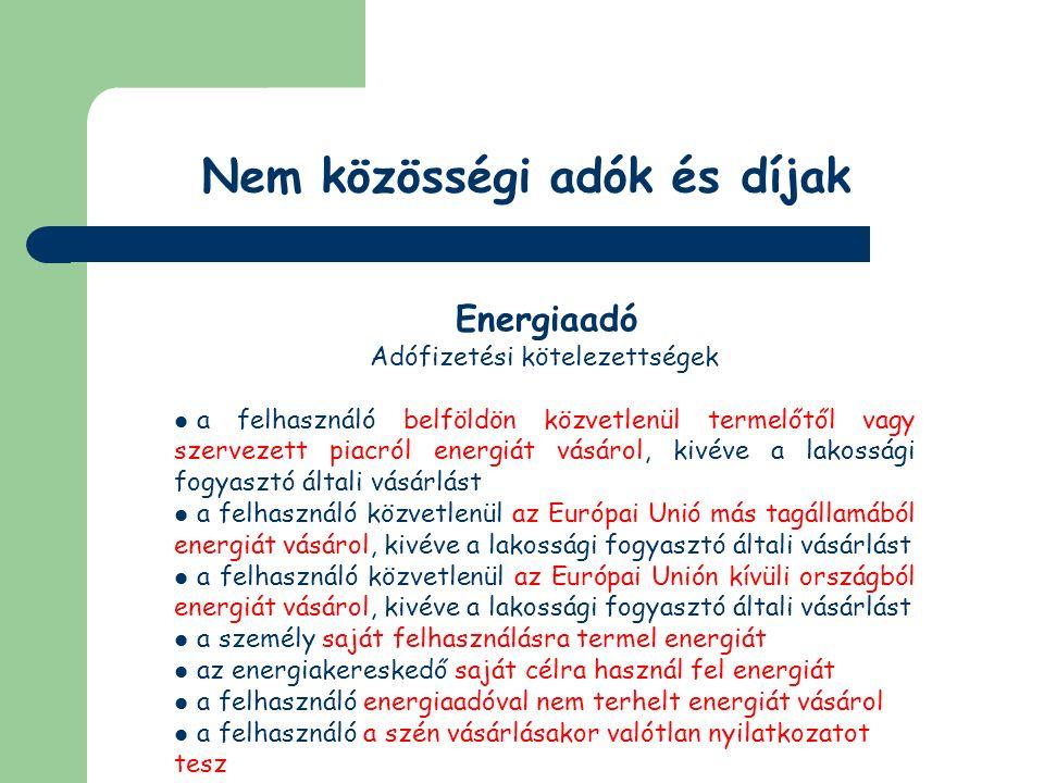 Nem közösségi adók és díjak Energiaadó Vámtartozás földgáz: a 2711 11 00 (0%) és a 2711 21 00 (0%) vámtarifaszám alá tartozó termék szén: a 2701 (0%), a 2702 (0%) és a 2704 (0%) vámtarifaszám alá tartozó termék villamos energia: a 2716 (0%) vámtarifaszám alá tartozó termék