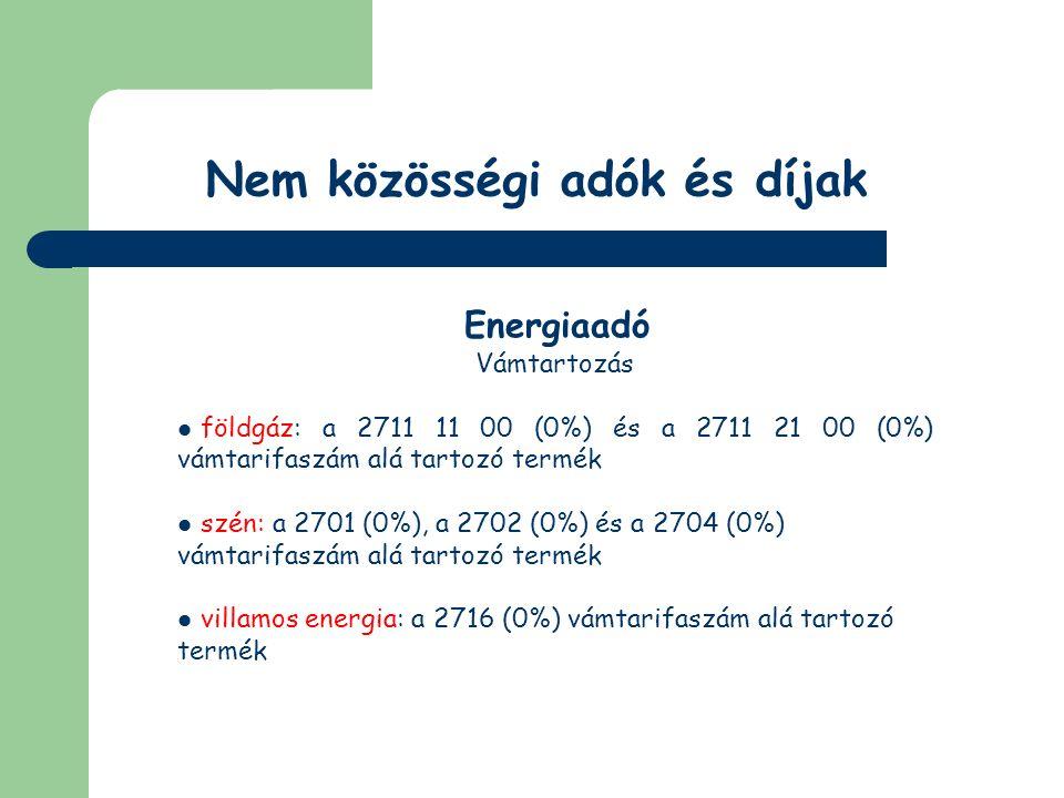 Nem közösségi adók és díjak Energiaadó ÁFA tartozás földgáz: mentes villamos energia: mentes szén: 25%