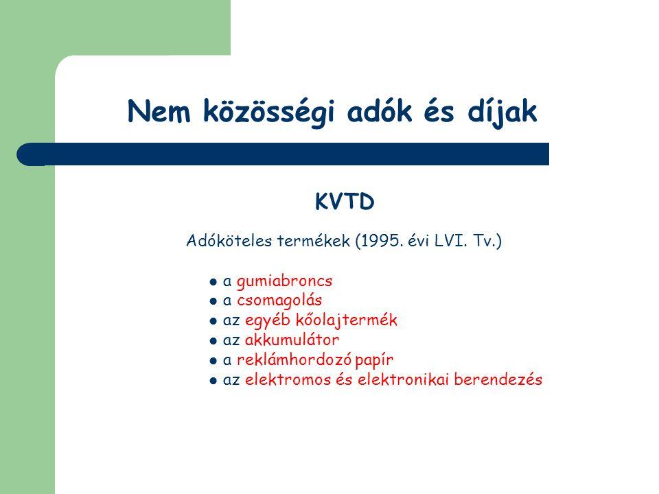 Nem közösségi adók és díjak KVTD Adófizetési kötelezettségek termék forgalomba hozatala termék saját célú felhasználása esetén