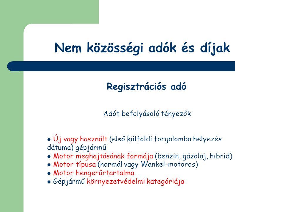 Nem közösségi adók és díjak Regisztrációs adó ÁFA fizetési kötelezettség ÁFA levonásra jogosult – önadózással (közösségi adószám), kivéve termékimport esetében, ha nincs önadózói engedélye ÁFA levonásra nem jogosult – csak termékimport és új gépjármű közösségen belül történő beszerzése esetében fizet ÁFÁ-t (kettős adóztatást kizáró alapelv) A regisztrációs adó termékimport esetében nem ÁFA alapot növelő tényező!