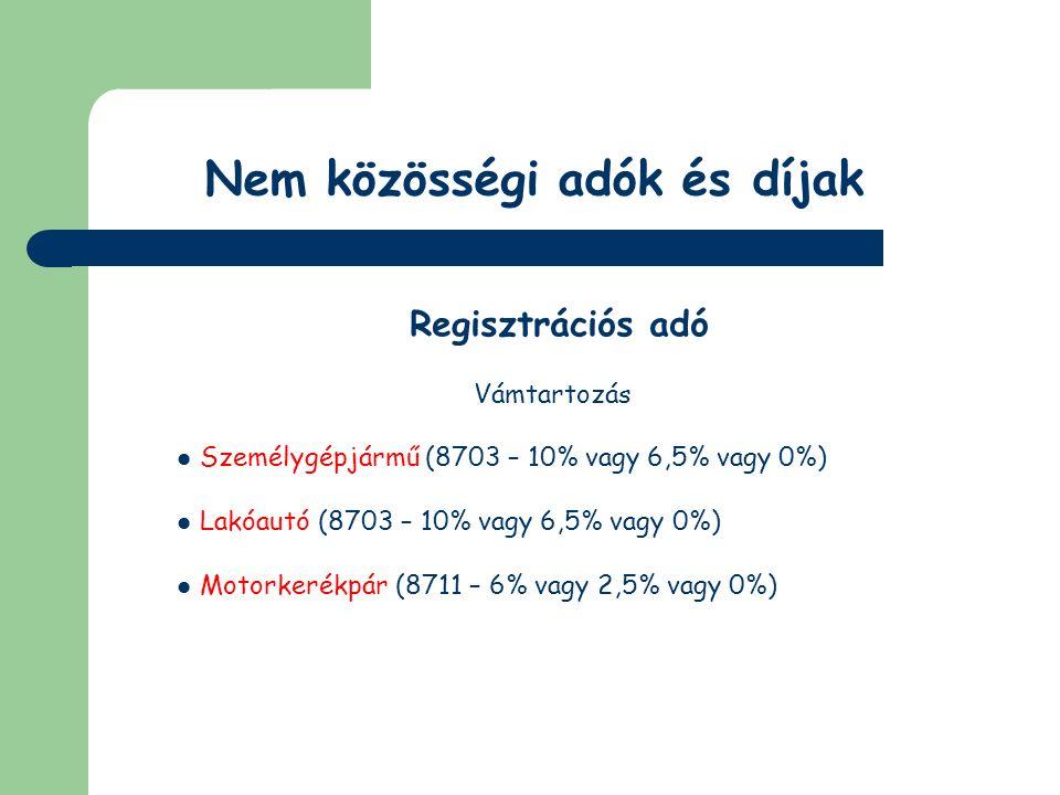 Nem közösségi adók és díjak Regisztrációs adó ÁFA tartozás 8703 vagy 8711 - 25%