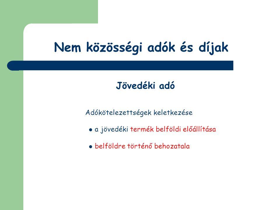Nem közösségi adók és díjak Jövedéki adó Főszabályként vámeljárás során kivetéssel Adójeggyel v.