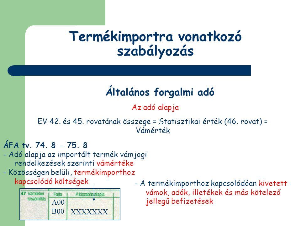 Termékimportra vonatkozó szabályozás Általános forgalmi adó Az adó tétele X0XX  az ÁFA tv rendelkezéseit nem kell alkalmazni X1XX  5 %-os ÁFA X2XX  15 %-os ÁFA X3XX  25 %-os ÁFA X4XX  20 %-os ÁFA X5XX  18 %-os ÁFA X9XX  tárgyi ÁFA - mentesség 62059010 90 0300 TARIC nemzeti kiegészítő kód