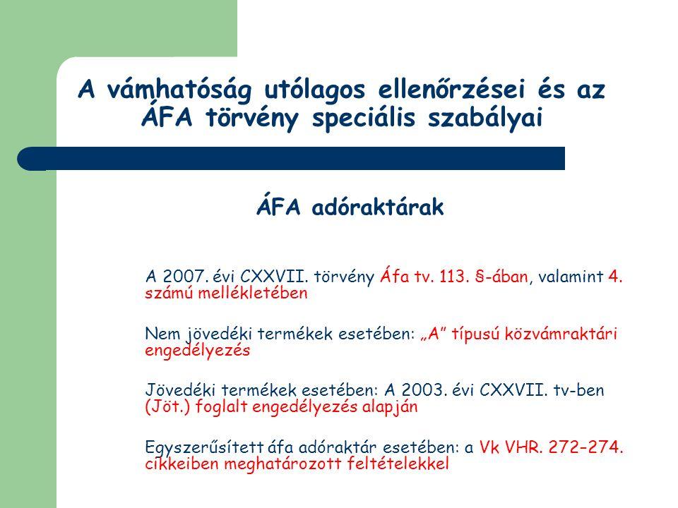 ÁFA adóraktárakra vonatkozó rendelkezések ÁFA adóraktárak Felügyeletét az illetékességi területen működő vám- és pénzügyőri igazgatóság látja el Az Art-ben foglalt rendelkezések alapján kell lefolytatni az ellenőrzést Az áfa adóraktár engedélyezési feltételeinek való megfelelést az engedélyezési feladatokat ellátó vám- és pénzügyőri igazgatóság vizsgálhatja