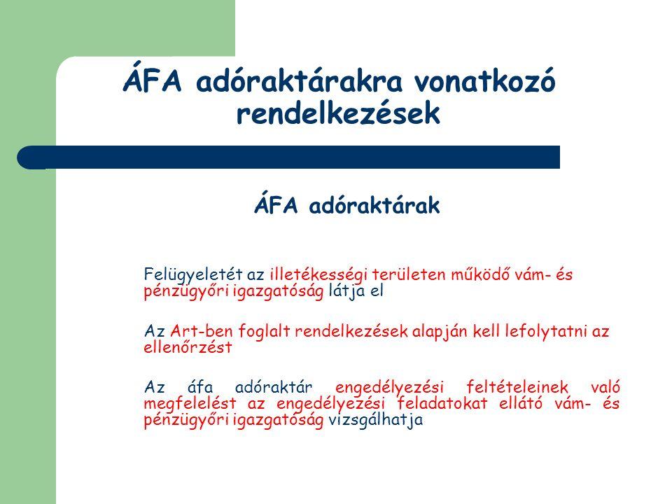ÁFA adóraktárakra vonatkozó rendelkezések ÁFA adóraktárak Fogalma: olyan raktár, ahová nem közösségi áruk kivételével, az engedélyben foglalt termékeket az áru felett rendelkezésre jogosult az ÁFA megfizetése nélkül betárolhatja ÁFA adóraktárba tárolni lehet: közösségi státuszú jövedéki terméket bármely más közösségi árut (általában kiszállítási céllal tárolják be)