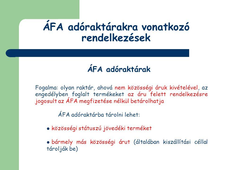 ÁFA adóraktárakra vonatkozó rendelkezések ÁFA adóraktárak Normál ÁFA adóraktárak Jövedéki ÁFA adóraktárak Egyszerűsített ÁFA adóraktárak