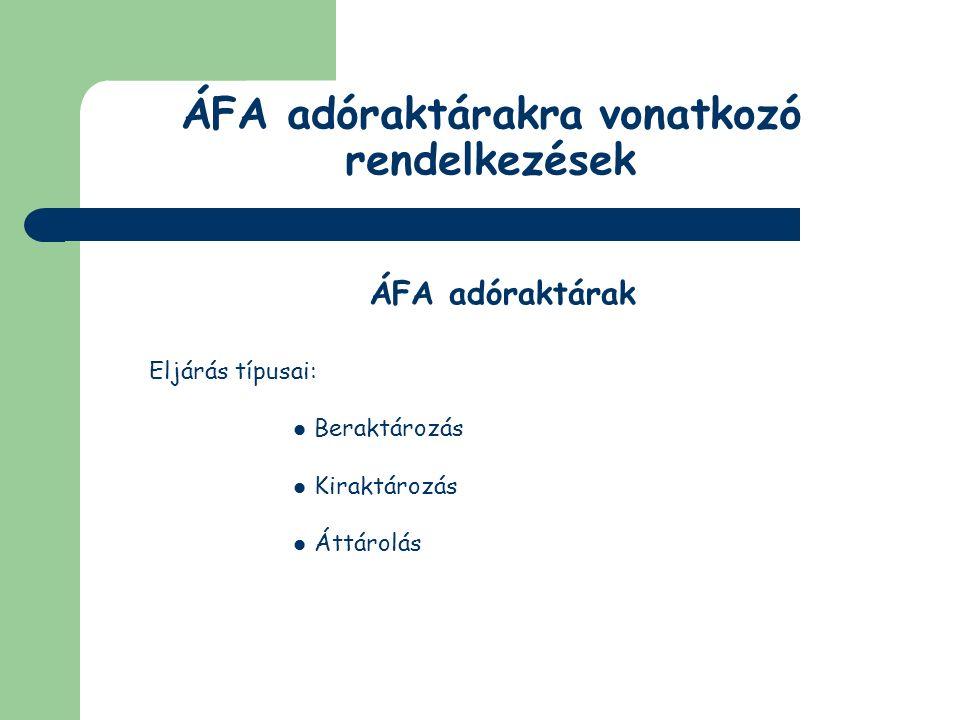 ÁFA adóraktárakra vonatkozó rendelkezések ÁFA adóraktárak Beraktározó lehet a termék: értékesítője Közösségen belüli beszerzője Képviselő igénybevétele esetében: az Art-ben foglalt előírások alapján