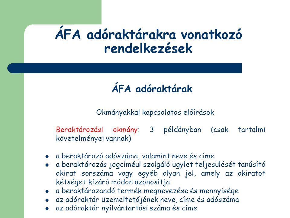 ÁFA adóraktárakra vonatkozó rendelkezések ÁFA adóraktárak Okmányakkal kapcsolatos előírások Csatolandó okmány: be kell mutatni a beraktározás jogcíméül szolgáló ügylet teljesülését tanúsító okirat eredeti példányát vagy annak hiteles másolatát (különösen a beraktározás időpontja előtti értékesítésre vonatkozó szerződés, számla, egyszerűsített számla – ellenőrzésére a – 2000.