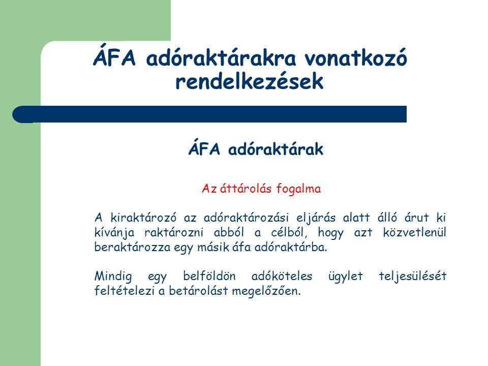 ÁFA adóraktárakra vonatkozó rendelkezések ÁFA adóraktárak Okmányokkal kapcsolatos előírások Ha belföldi adóköteles ügylet előzi meg, akkor betárolásra vonatkozó szabályok.
