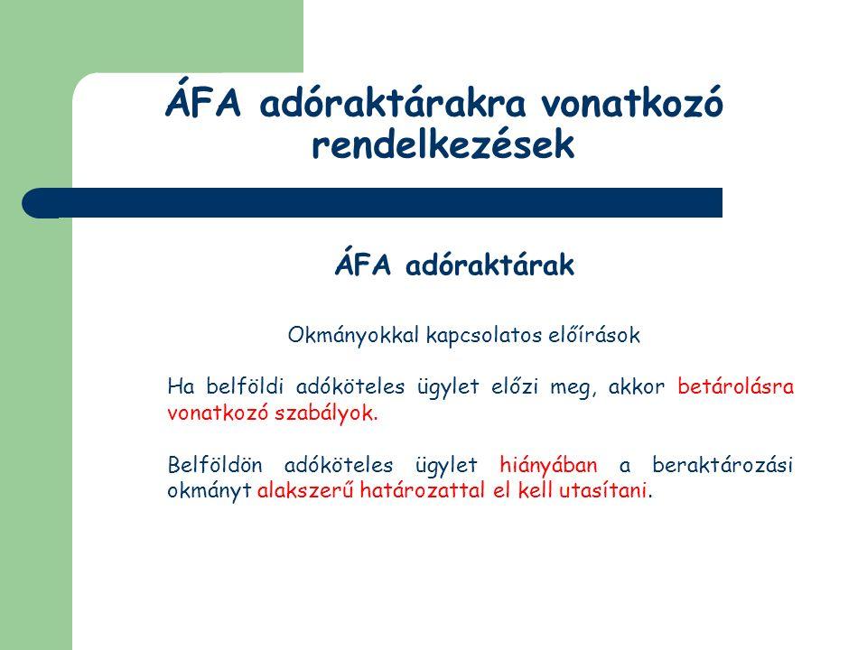 ÁFA adóraktárakra vonatkozó rendelkezések ÁFA adóraktárak Kiraktározó lehet a termék: a termék Közösségen belüli beszerzője azon igazolt utolsó értékesítője lehet, aki az adóraktározási eljárás hatálya alá vont terméket értékesítette Képviselő igénybevétele esetében: az Art-ben foglalt előírások alapján