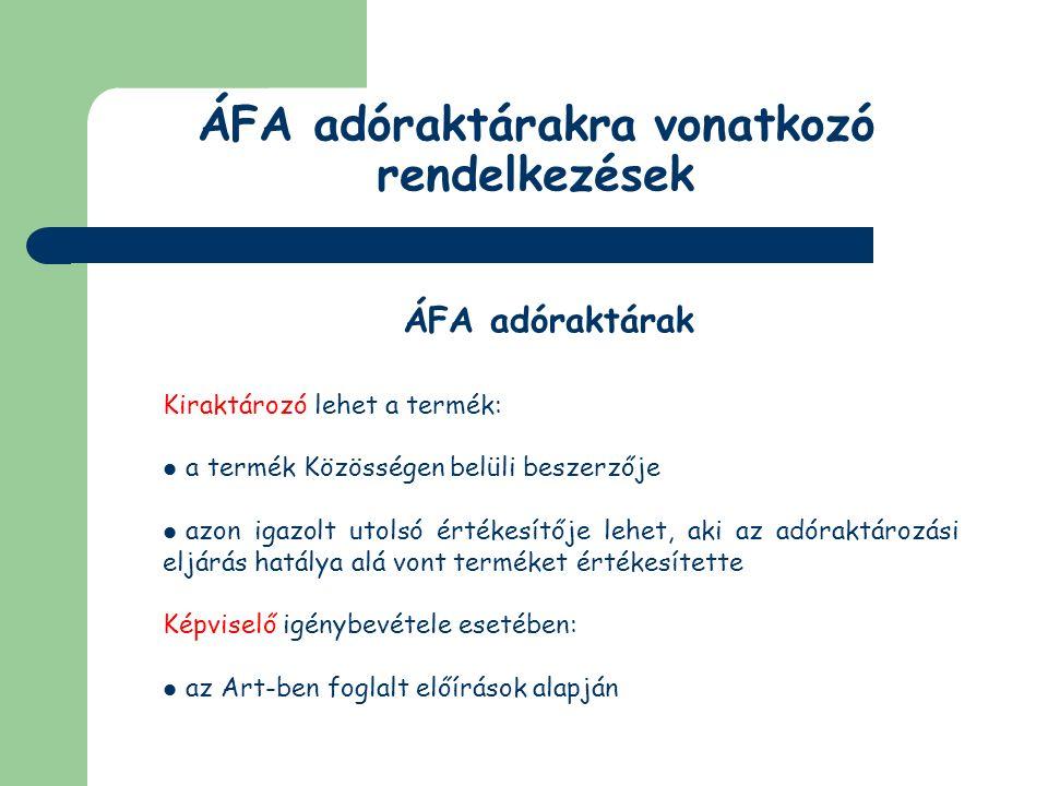 ÁFA adóraktárakra vonatkozó rendelkezések ÁFA adóraktárak Okmányokkal kapcsolatos előírások Kiraktározási okmány: 3 példányban (csak tartalmi követelményei vannak) a kiraktározó adószáma, valamint neve és címe; hivatkozás a kiraktározó jogosultságának jogcímére; a kiraktározandó termék megnevezése és mennyisége; az adóraktár üzemeltetőjének neve, címe és adószáma; az adóraktár nyilvántartási száma és címe.
