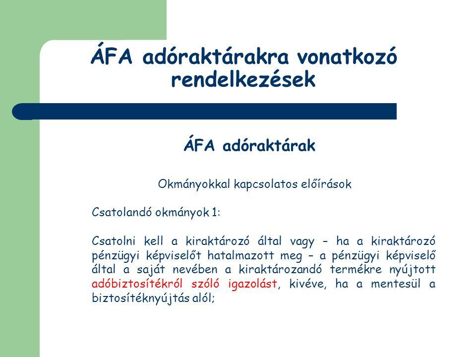 ÁFA adóraktárakra vonatkozó rendelkezések ÁFA adóraktárak Okmányokkal kapcsolatos előírások Csatolandó okmányok 2: Ha a kiraktározó az igazolt utolsó értékesítő, be kell mutatni a termék értékesítéséről kibocsátott eredeti számlát vagy annak hiteles másolatát.