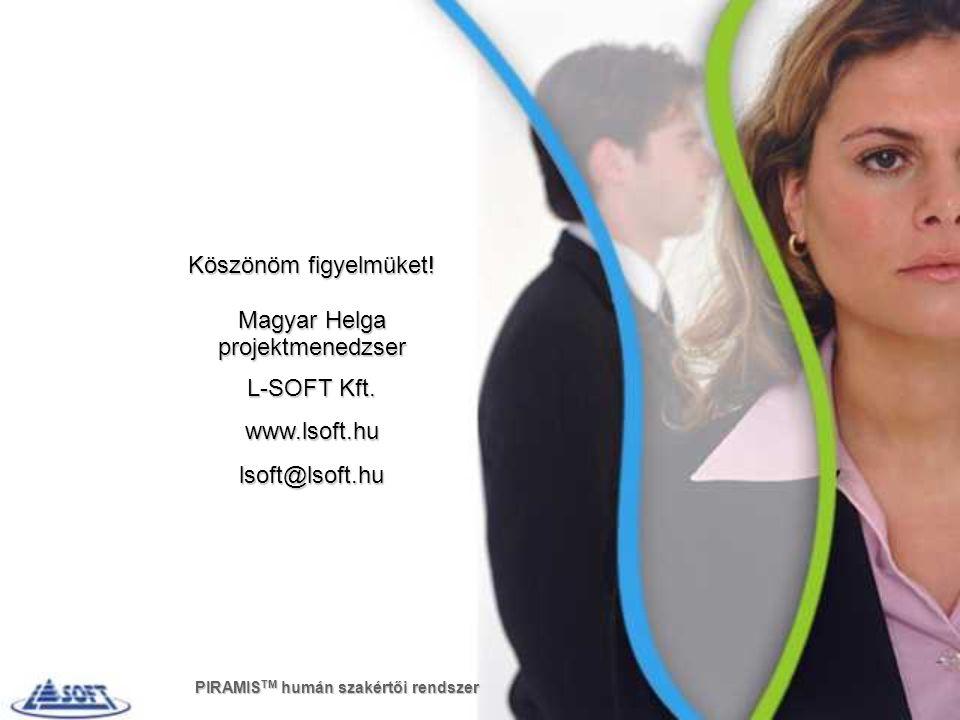 Köszönöm figyelmüket! Magyar Helga projektmenedzser L-SOFT Kft. www.lsoft.hulsoft@lsoft.hu PIRAMIS TM humán szakértői rendszer