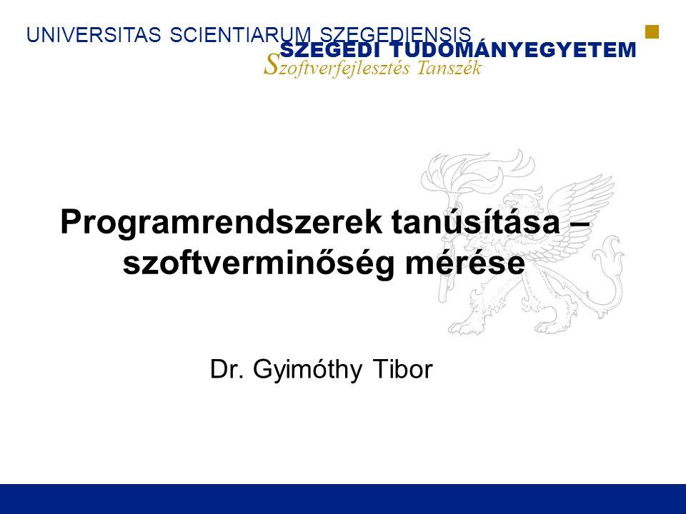 UNIVERSITAS SCIENTIARUM SZEGEDIENSIS SZEGEDI TUDOMÁNYEGYETEM S zoftverfejlesztés Tanszék Programrendszerek tanúsítása – szoftverminőség mérése Dr.