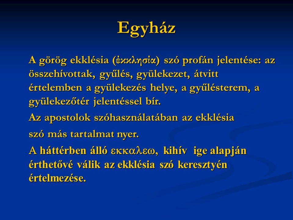 Egyház A görög ekklésia (έκκλησία) szó profán jelentése: az összehívottak, gyűlés, gyülekezet, átvitt értelemben a gyülekezés helye, a gyűlésterem, a gyülekezőtér jelentéssel bír.