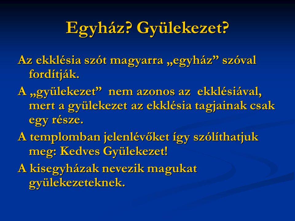 """Egyház. Gyülekezet. Az ekklésia szót magyarra """"egyház szóval fordítják."""