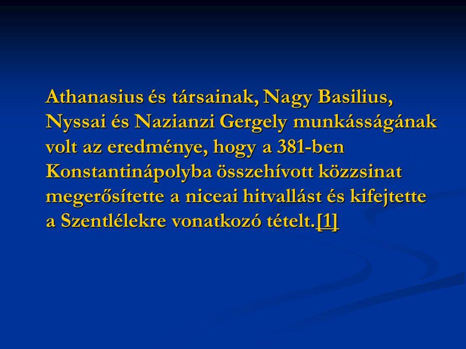 Athanasius és társainak, Nagy Basilius, Nyssai és Nazianzi Gergely munkásságának volt az eredménye, hogy a 381-ben Konstantinápolyba összehívott közzsinat megerősítette a niceai hitvallást és kifejtette a Szentlélekre vonatkozó tételt.[1] [1]