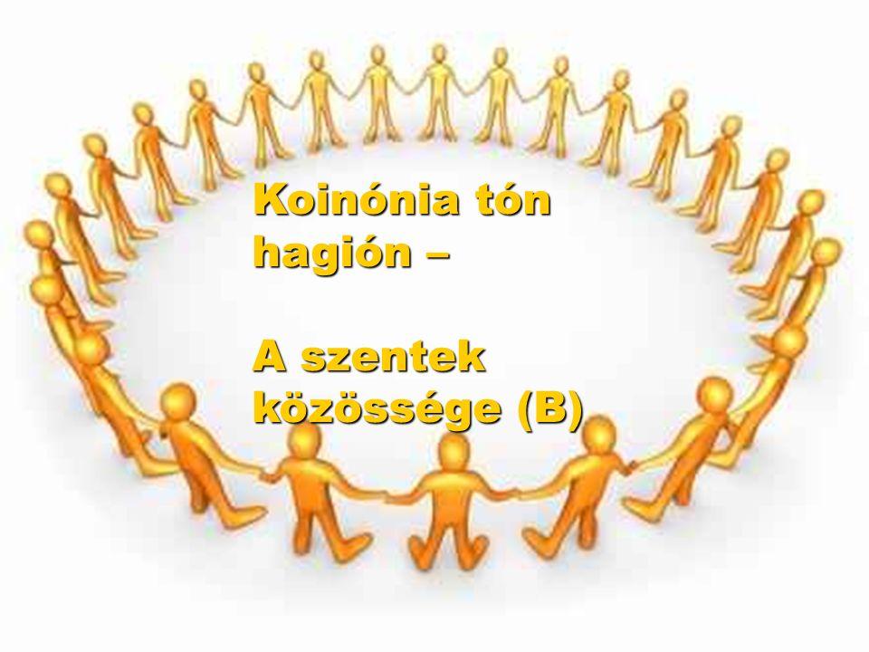 Koinónia tón hagión – A szentek közössége (B)