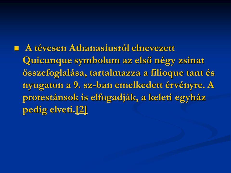 A tévesen Athanasiusról elnevezett Quicunque symbolum az első négy zsinat összefoglalása, tartalmazza a filioque tant és nyugaton a 9.