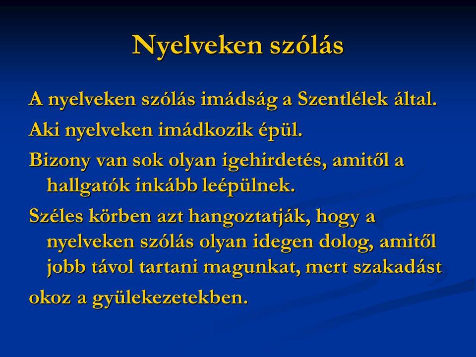 Nyelveken szólás A nyelveken szólás imádság a Szentlélek által.