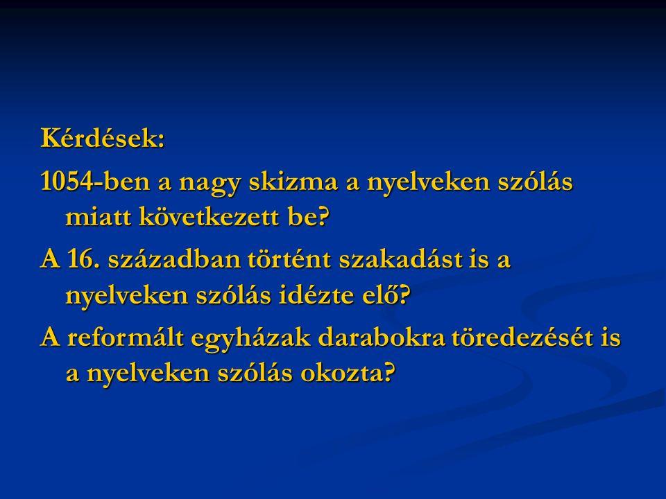 Kérdések: 1054-ben a nagy skizma a nyelveken szólás miatt következett be.